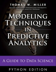Modeling Techniques in Predictive Analytics with Python and R - A Guide to Data Science ebook by Thomas W. Miller