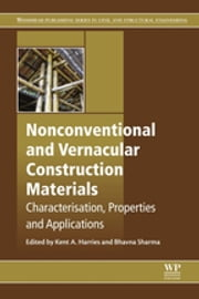 Nonconventional and Vernacular Construction Materials - Characterisation, Properties and Applications ebook by Kent A Harries,Bhavna Sharma