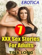 Erotica: 7 Xxx Sex Stories for Adults ebook by