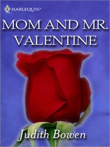 Mom and Mr. Valentine ebook by Judith Bowen