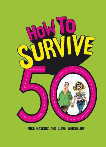 How to Survive 50 ebook by Mike Haskins,Clive Whichelow
