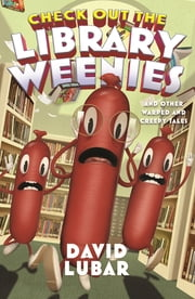 Check Out the Library Weenies - And Other Warped and Creepy Tales ebook by David Lubar