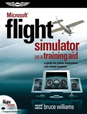 Microsoft® Flight Simulator as a Training Aid (eBook - epub) - a guide for pilots, instructors, and virtual aviators ebook by Bruce Williams