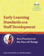 Early Learning Standards and Staff Development - Best Practices in the Face of Change ebook by Gaye Gronlund,Marlyn James