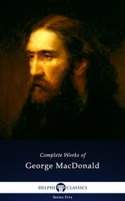 Complete Works of George MacDonald (Delphi Classics) ebook by George MacDonald,Delphi Classics
