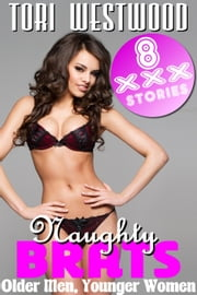 Naughty Brats : Older Men Younger Women (8 XXX Stories) ebook by Tori Westwood
