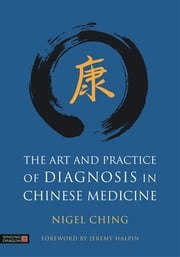 The Art and Practice of Diagnosis in Chinese Medicine ebook by Nigel Ching