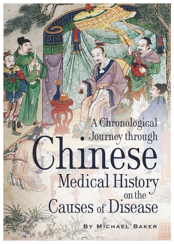 A Chronological Journey Through Chinese Medical History on the Causes of Disease ebook by Michael  Baker