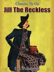 Jill the Reckless - Revised Edition of Original Version ebook by P. G. Wodehouse