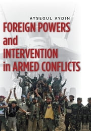 Foreign Powers and Intervention in Armed Conflicts ebook by Aysegul Aydin