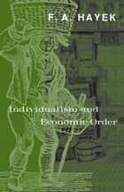 Individualism and Economic Order ebook by F. A. Hayek