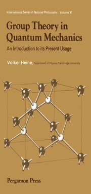 Group Theory in Quantum Mechanics: An Introduction to Its Present Usage ebook by Heine, Volker
