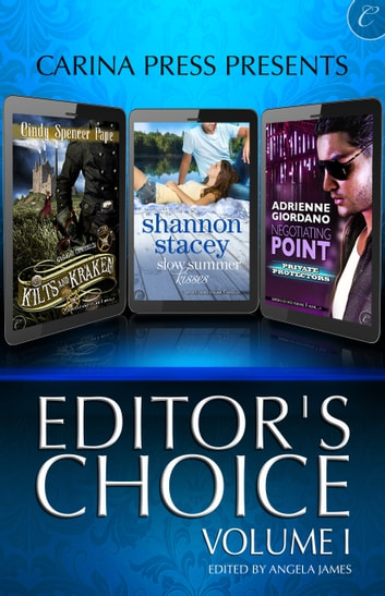 Carina Press Presents: Editor's Choice Volume I - Kilts & Kraken\Negotiating Point\Slow Summer Kisses ebook by Cindy Spencer Pape,Adrienne Giordano,Shannon Stacey