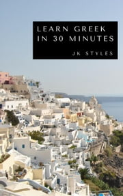Learn Greek in 30 Minutes ebook by JK STYLES