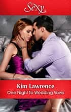 One Night To Wedding Vows 電子書籍 by Kim Lawrence