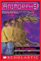 The Prophecy (Animorphs #34) ebook by K. A. Applegate