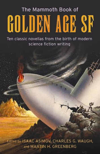 The Mammoth Book of Golden Age - Ten Classic Stories from the Birth of Modern Science Fiction Writing ebook by Isaac Asimov,Martin Greenberg