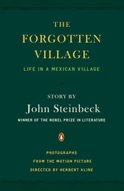 The Forgotten Village - Life in a Mexican Village ebook by John Steinbeck,Rosa Harvan Kline,Alexander Hackensmid