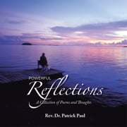 Powerful Reflections - A collection of Poems and Thoughts ebook by Rev. Dr. Patrick Paul