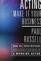 Acting -- Make It Your Business ebook by Paul Russell