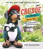 Crusoe, the Worldly Wiener Dog - Further Adventures with the Celebrity Dachshund eBook by Ryan Beauchesne