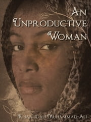 An Unproductive Woman ebook by Khaalidah Muhammad-Ali