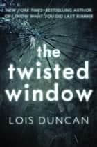The Twisted Window ebook by Lois Duncan