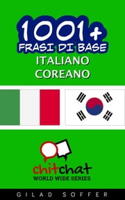 1001+ Frasi di Base Italiano - Coreano ebook by Gilad Soffer