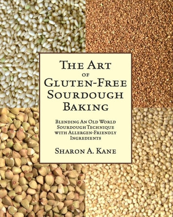 The Art of Gluten-Free Sourdough Baking ebook by Sharon A. Kane