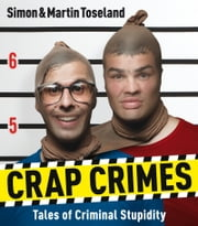 Crap Crimes - Tales of Criminal Stupidity ebook by Simon Toseland,Martin Toseland