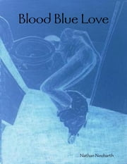 Blood Blue Love ebook by Nathan Neuharth