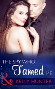 The Spy Who Tamed Me (Mills & Boon Modern) (Sydney's Most Eligible..., Book 4) eBook by Kelly Hunter