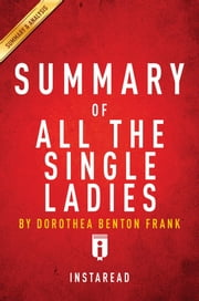 Summary of All the Single Ladies - by Dorothea Benton Frank | Includes Analysis ebook by Instaread Summaries