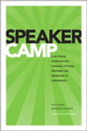 Speaker Camp - A Self-paced Workshop for Planning, Pitching, Preparing, and Presenting at Conferences ebook by Russ Unger,Samantha Starmer
