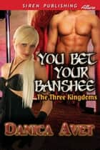 You Bet Your Banshee ebook by Danica Avet