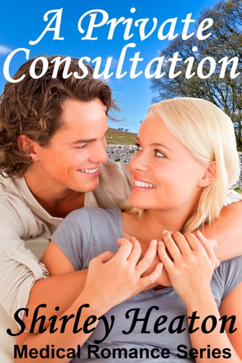 A Private Consultation (Medical Romance Series) ebook by Shirley Heaton