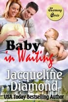 Baby in Waiting: A Delightful Romantic Comedy 電子書籍 by Jacqueline Diamond