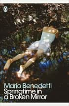 Springtime in a Broken Mirror ebook by Mario Benedetti, Nick Caistor