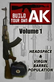 Build Your Own AK - (Vol. I) Headspacing & Virgin Barrel Population ebook by Guy Montag, Nicoroshi