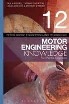 Reeds Vol 12 Motor Engineering Knowledge for Marine Engineers ebook by Leslie Jackson,Paul Anthony Russell,Thomas D. Morton