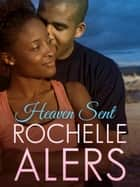Heaven Sent ebook by Rochelle Alers
