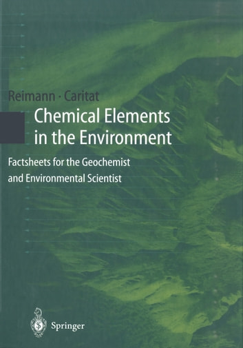 Chemical Elements in the Environment - Factsheets for the Geochemist and Environmental Scientist ebook by Clemens Reimann,Patrice de Caritat