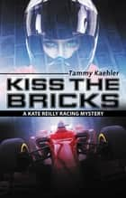 Kiss the Bricks ebook by Tammy Kaehler
