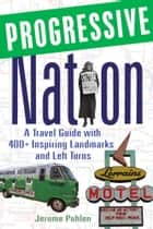 Progressive Nation - A Travel Guide with 400+ Left Turns and Inspiring Landmarks ebook by Jerome Pohlen