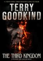 The Third Kingdom (A Richard and Kahlan novel) ebook by Terry Goodkind