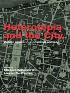 Heterotopia and the City - Public Space in a Postcivil Society ebook by Michiel Dehaene, Lieven De Cauter
