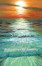 Shadows of Life - Reflections of Victory ebook by La'Shel Lovejoy