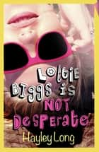 Lottie Biggs is (Not) Desperate ebook by Hayley Long