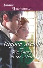 Her Enemy at the Altar eBook by Virginia Heath