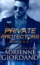 The Private Protectors Series Box Set One - A Romantic Suspense Series ebook by Adrienne Giordano